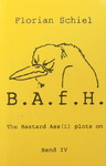 Florian Schiel - B.A.f.H. - The Bastard Ass(i) plots on - Band IV: Vorn